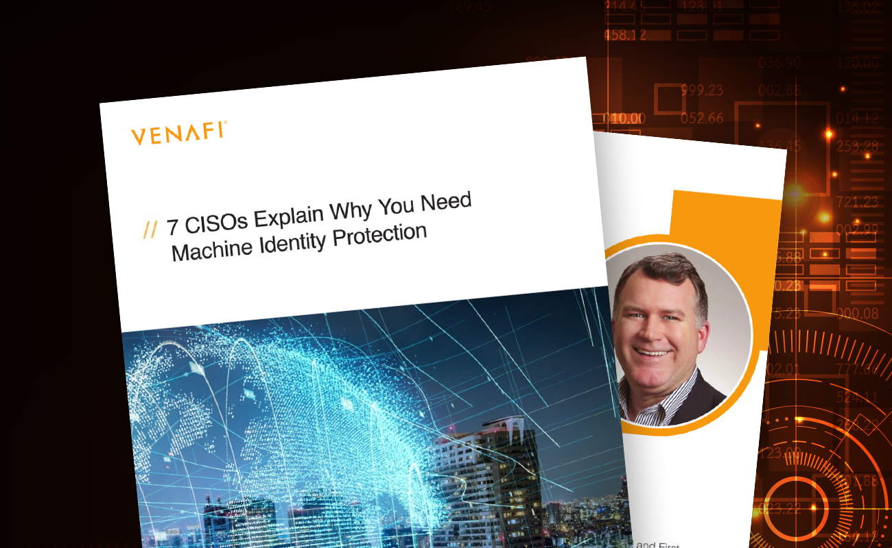 7 CISOs Explain Why You Need Machine Identity Protection