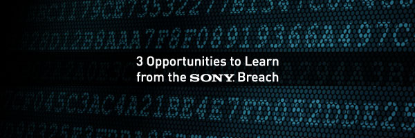 3 Opportunities to Learn from the Sony Breach