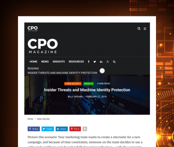 CPO Magazine: Insider Threats and Machine Identity Protection